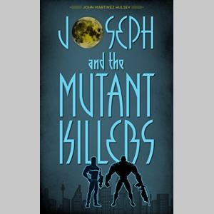 Joseph and the Mutant Killers