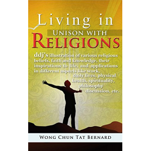 Living in Unison with Religions: ddj's illustration of various religious beliefs, faith and knowledge, their inspirations to life, and applications