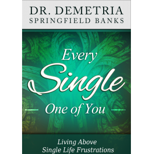 Every Single One of You: Living Above Single Life Frustrations