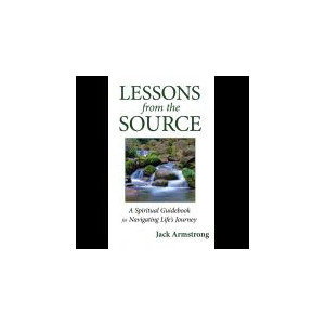Lessons from the Source: A Spiritual Guidebook for Navigating Life's Journey