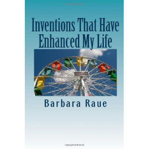 Inventions That Have Enhanced My Life: The Life and Times of Barbara