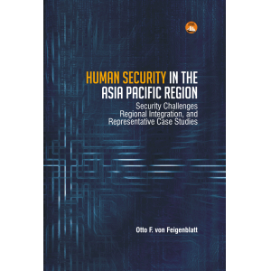 Human Security in the Asia Pacific Region: Security Challenges, Regional Integration, and Representative Case Studies