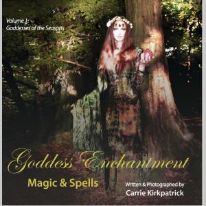 Goddess Enchantment - Magic and Spells: Volume 1 Goddess of the Seasons