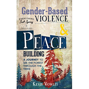 Gender-Based Violence and Peacebuilding: A Journey to see the Forest Through the Trees (Salt Spring Island, Sustainable Community Development, Gender Studies, ... Feminism, Healthy Relationships)