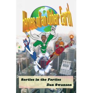 Heroes of an Other Earth: Sorties in the Forties