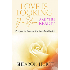 Love is Looking For You...Are You Ready?: Prepare To Receive The Love You Desire