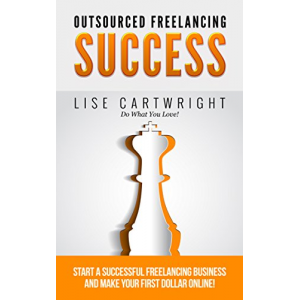 Outsourced Freelancing Success: Start a Successful Freelancing Business and Make Your First Dollar Online! (OFS Guide Series Book 1)
