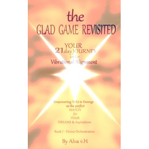 Divine Orchestration (The Glad Game Revisited - Your 21 Day Journey into Vibrational Alignment)