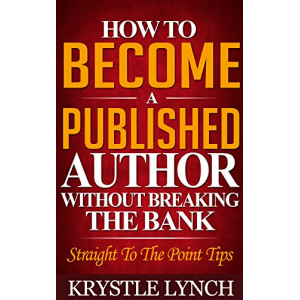 HOW TO BECOME A PUBLISHED AUTHOR WITHOUT BREAKING THE BANK, STRAIGHT TO THE POINT TIPS