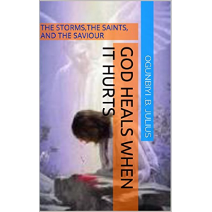 GOD HEALS WHEN IT HURTS: THE STORMS,THE SAINTS, AND THE SAVIOUR (MIND POWER SURGE Book 1)
