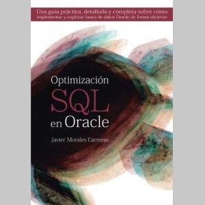 Optimización SQL en Oracle: Una guía práctica, detallada y completa sobre cómo implementar y explotar bases de datos Oracle de forma eficiente (Spanish Edition)