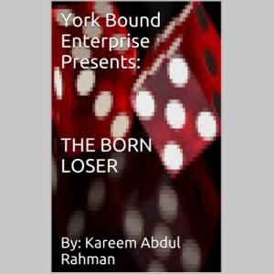 York Bound Enterprise Presents: THE BORN LOSER By:Kareem Abdul Rahman