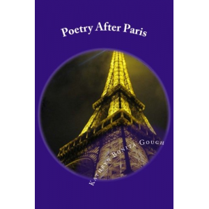 Poetry After Paris: Expressions Inspired by the City of Lights (Volume 1)