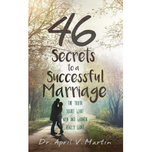 46 Secrets to a Successful Marriage: The Truth About What Men and Women Really Want