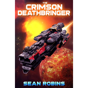 The Crimson Deathbringer: An Epic Space Opera/Alien Invasion Adventure (The Crimson Deathbringer Trilogy Book 1)
