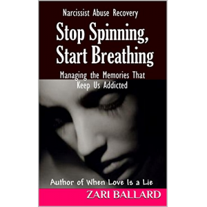 Stop Spinning, Start Breathing: Narcissist Abuse Recovery (Managing the Memories that Keep Us Addicted)