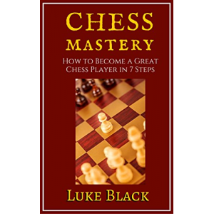 Chess Mastery: How to Become a Great Chess Player in 7 Steps
