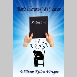 Man's Dilemma-God's Solutions