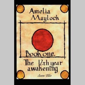 Amelia Maylock, book one; The 12th year awakening.