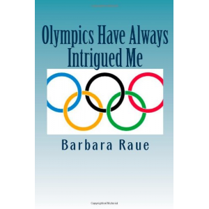 Olympics Have Always Intrigued Me (The Life and Times of Barbara) (Volume 4)