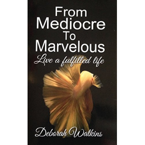 From Mediocre to Marvelous Live a Fulfilled Life