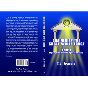 Trained By The Great White Lodge Book 1: My 50 years with the Ageless Wisdom