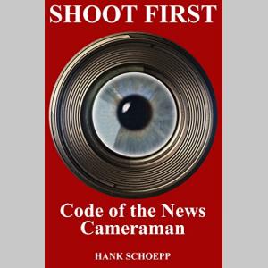 Shoot First: Code of the News Cameraman