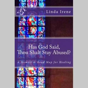 Has God Said Thou Shalt Stay Abused?: A Memoir & Road Map for Healing