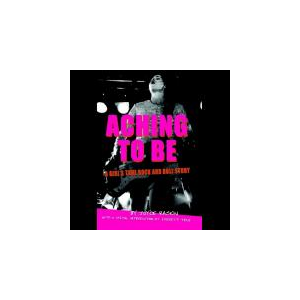Aching To Be: A Girl's True Rock and Roll Story