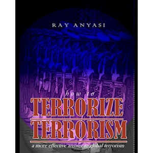 How to Terrorize Terrorism: a more effective answer to global terrorism
