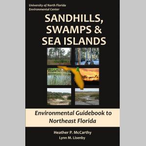 Sandhills, Swamps and Sea Islands: Environmental Guidebook to Northeast Florida