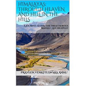 Himalayas: Through Heaven and Hell in the Hills: A journey along the treacherous Manali - Leh highway