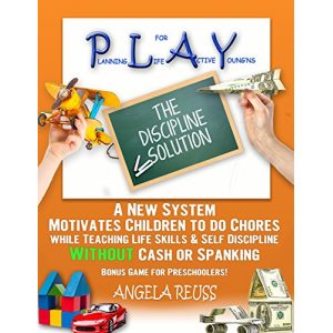 PLAY The Discipline Solution: A New System Motivates Children to Do Chores while Teaching Life Skills & Self Discipline WITHOUT Cash or Spanking