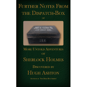 Further Notes From the Dispatch Box of John H Watson, MD