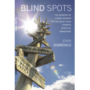Blind Spots:The Memoirs of a Baby Boomer on the Rocky Road Towards Spiritual Awakening