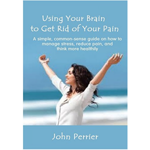 Using your brain to get rid of your pain.: A simple, common-sense guide on how to manage stress, reduce pain and think more healthily.