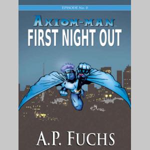 Axiom-man: First Night Out (The Axiom-man Saga, Episode No. 0)