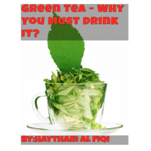 Green Tea: Why You Must Drink It?