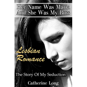 Lesbian Romance: Her Name Was Maria And She Was My Boss: The Story Of My Seduction: (First Time Lesbian Bisexual Romance, Contemporary LGBT Love Triangle, ... (Lesbian Romance, LGBT Romance Book 1)