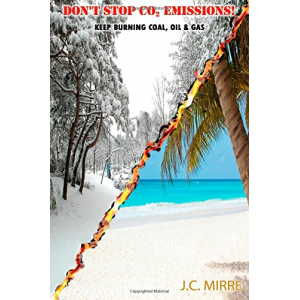 Don't Stop CO2 Emissions! - Keep Burning Coal, Oil and Gas!: CO2 the Gas of Life