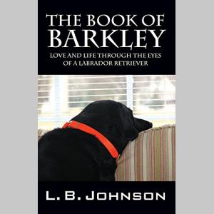 The Book of Barkley: Love and Life Through the Eyes of a Labrador Retriever