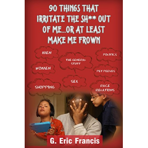 90 Things That Irritate The S**t Out Of Me...Or At Least Make Me Frown
