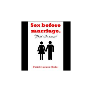 SEX before Marriage. What's the harm?