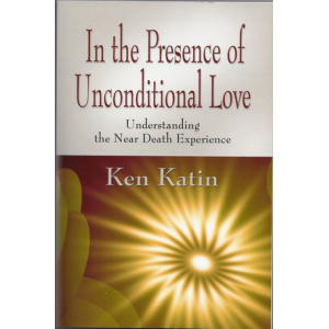 In the Presence of Unconditional Love, understanding the near death experience.