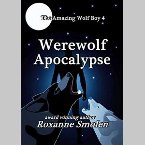 Werewolf Apocalypse (The Amazing Wolf Boy Book 4)