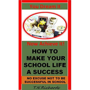 How To Make Your School Life A Success: ( Study Skills, Successful Study techniques, Realistic Study Timetable, Study tools , Study tips  to improve your grades, How to Study)