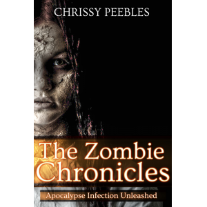 The Zombie Chronicles (Apocalypse Infection Unleashed Series)