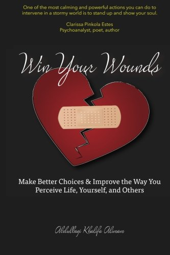 Win Your Wounds: Make Better Choices & Improve the Way You Perceive Life, Yourself and Others