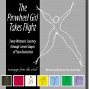 The Pinwheel Girl Takes Flight: Every Woman's Journey through Seven Stages of Transformation