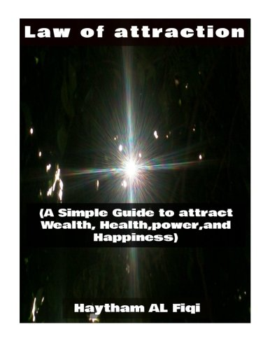 Law of attraction: (A Simple Guide to attract Wealth, Health,power,and Happiness)